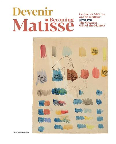 Becoming Matisse: 1890-1911. The Greatest Gift of the Masters (Paperback)