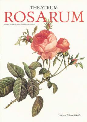 Theatrum Rosarum: Le Rose Antiche e Moderne (Hardback)