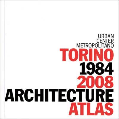 Turin Architecture Atlas: 1984-2008 (Hardback)