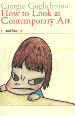 How to Look at Contemporary Art: (...and Like It) (Paperback)