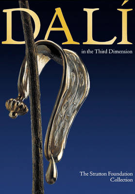 Dali in the Third Dimension: The Stratton Foundation Collection (Hardback)