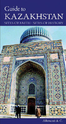 Guide to Kazakhstan: Sites of Faith, Sites of History (Paperback)