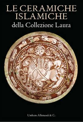 The Islamic Ceramics of the Laura Collection (Hardback)