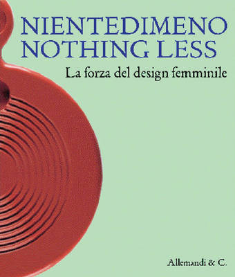 Niente Di Meno/Nothing Less 1945-2000: The Power of Female Design (Paperback)