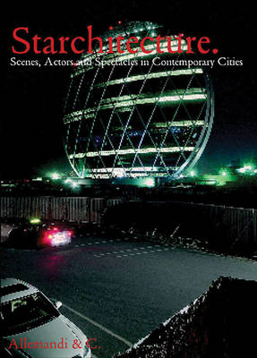 Starchitecture: Scenes, Actors and Spectacles in Contemporary Cities (Paperback)