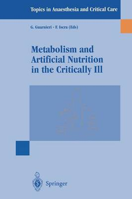 Metabolism and Artificial Nutrition in the Critically Ill - Topics in Anaesthesia and Critical Care (Paperback)