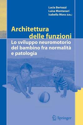 Architettura Delle Funzioni: Lo Sviluppo Neuromotorio Del Bambino Fra Normalita e Patologia (Paperback)