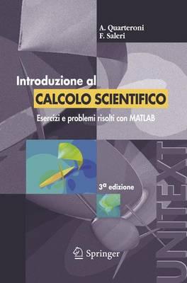Introduzione Al Calcolo Scientifico: Esercizi E Problemi Risolti Con Matlab - Unitext / Collana Di Fisica e Astronomia (Paperback)
