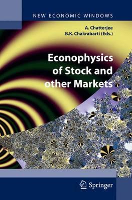 Econophysics of Stock and other Markets: Proceedings of the Econophys-Kolkata II - New Economic Windows (Hardback)