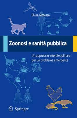 Zoonosi E Sanita Pubblica: UN Approccio Interdisciplinare Per UN Problema Emergente (Paperback)
