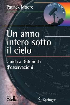 UN Anno Intero Sotto Il Cielo: Guida a 366 Notti D'Osservazioni (Paperback)