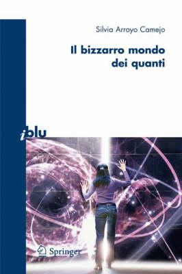 Il Bizzarro Mondo Dei Quanti - i blu: Pagine de Scienza (Paperback)