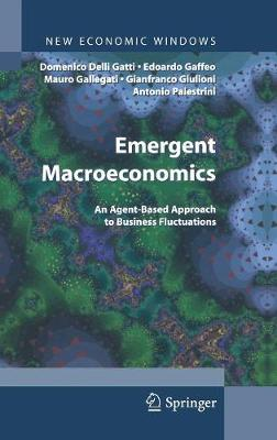 Emergent Macroeconomics: An Agent-Based Approach to Business Fluctuations - New Economic Windows (Hardback)