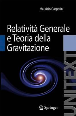 Relativita Generale E Teoria Della Gravitazione - Unitext / Collana Di Fisica E Astronomia (Paperback)