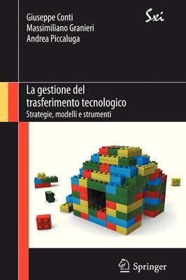 La Gestione del Trasferimento Tecnologico: Strategie, Modelli E Strumenti - Sxi - Springer for Innovation / Sxi - Springer Per L'Innovaz (Paperback)