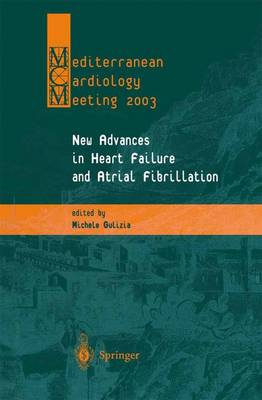 New Advances in Heart Failure and Atrial Fibrillation: Proceedings of the Mediterranean Cardiology Meeting (Taormina, April 10-12, 2003) (Paperback)