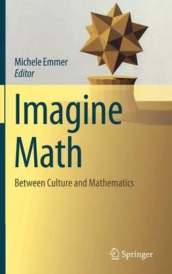 Imagine Math: Between Culture and Mathematics (Hardback)