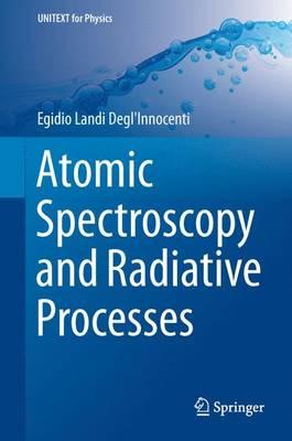 Atomic Spectroscopy and Radiative Processes - UNITEXT for Physics (Hardback)