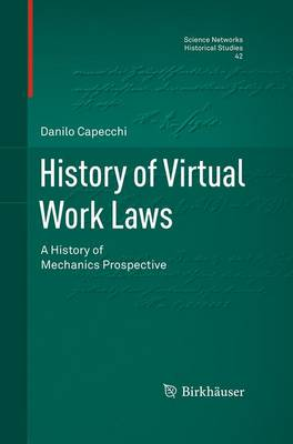History of Virtual Work Laws: A History of Mechanics Prospective - Science Networks. Historical Studies 42 (Paperback)