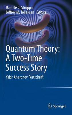 Quantum Theory: A Two-Time Success Story: Yakir Aharonov Festschrift (Hardback)