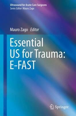 Essential US for Trauma: E-FAST - Ultrasound for Acute Care Surgeons (Paperback)