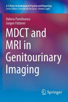 MDCT and MRI in Genitourinary Imaging - A-Z Notes in Radiological Practice and Reporting (Paperback)
