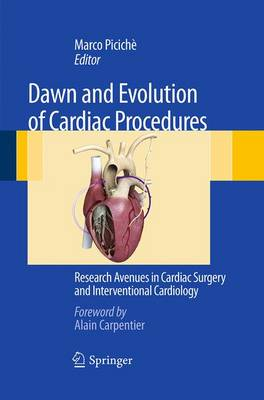 Dawn and Evolution of Cardiac Procedures: Research Avenues in Cardiac Surgery and Interventional Cardiology (Paperback)