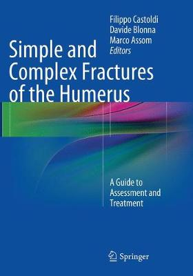 Simple and Complex Fractures of the Humerus: A Guide to Assessment and Treatment (Paperback)