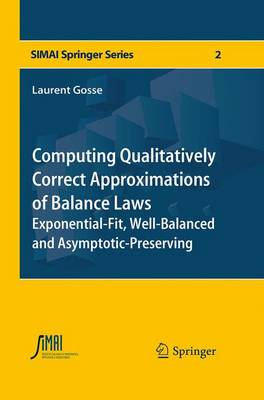 Computing Qualitatively Correct Approximations of Balance Laws: Exponential-Fit, Well-Balanced and Asymptotic-Preserving - SEMA SIMAI Springer Series 2 (Paperback)