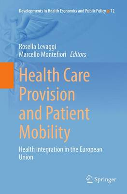 Health Care Provision and Patient Mobility: Health Integration in the European Union - Developments in Health Economics and Public Policy 12 (Paperback)