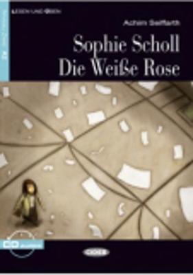 Lesen und Uben: Sophie Scholl - die Weisse Rose + CD