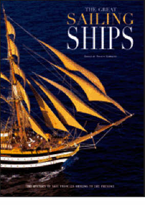 The Great Sailing Ships - From Technique to Adventure (Hardback)