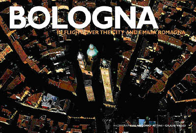 Bologna: In Flight Over the City and Emilia Romagna - Italy from Above (Hardback)