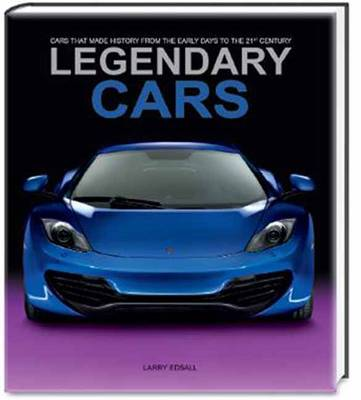 Legendary Cars: Cars That Made History from the Early Days to the 21st Century (Hardback)