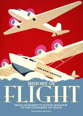 History of Flight from Leonardos Flying Machine to the Conquest of Space (Hardback)