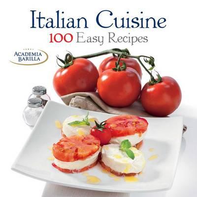 Italian Cuisine: 100 Easy Recipes - 100 Easy Recipes (Hardback)
