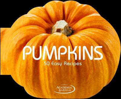 Pumpkins: 50 Easy Recipes (Hardback)