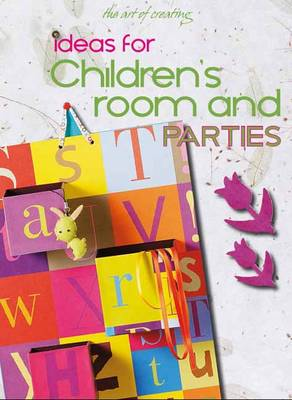 The Art of Creating: Ideas for Children's Room and Parties (Paperback)