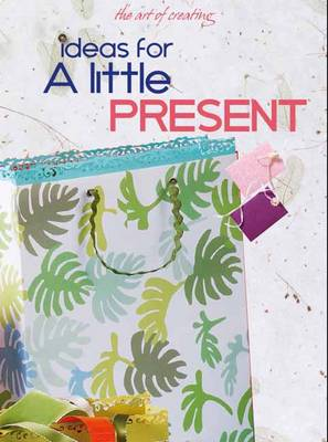 The Art of Creating: Ideas for a Little Present (Paperback)