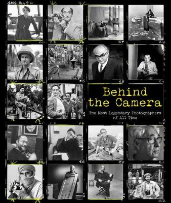 Behind the Camera: The Most Legendary Photographers of All Time (Hardback)