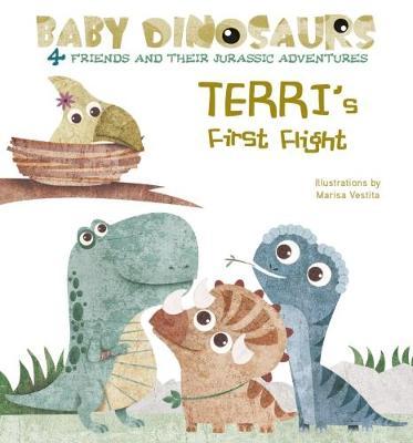Baby Dinosaurs: Terri's First Flight (Board book)