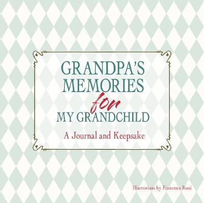 Grandpa's Memories for My Grandchild: A Journal and Keepsake (Hardback)