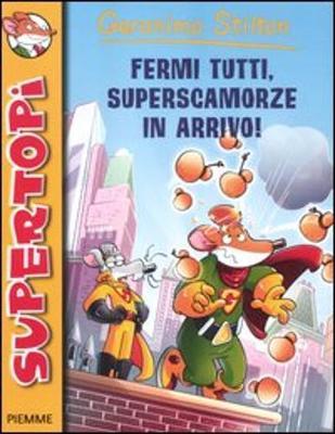 Geronimo Stilton: Fermi Tutti, Suoperscamorze in Arrivo! (Paperback)