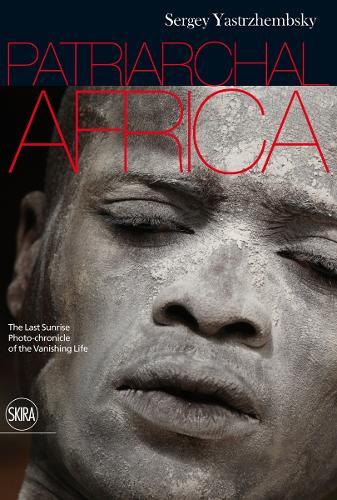 Patriarchal Africa: The Last Sunrise. Photo-chronicle of the Vanishing Life (Hardback)
