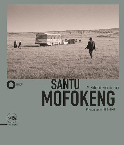 Santu Mofokeng: A Silent Solitude. Photographs 1982-2011 (Hardback)