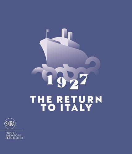 1927 The Return to Italy: Salvatore Ferragamo and the Twentieth-century Visual Culture (Paperback)