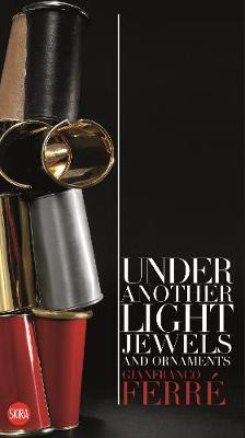 Gianfranco Ferre: Under Another Light: Jewels and Ornaments (Paperback)