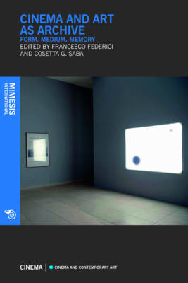 Cinema And Art As Archive, Form, Medium, Memory (Paperback)