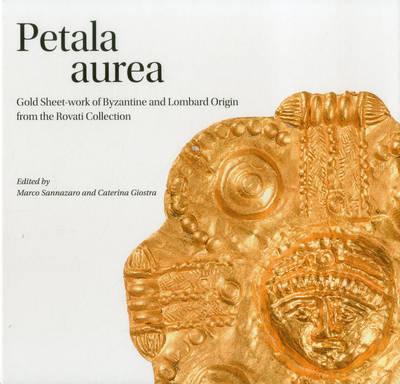 Petala Aurea: Gold Sheet-Work of Byzantine and Lombard Origin from the Rovati Collection (Hardback)