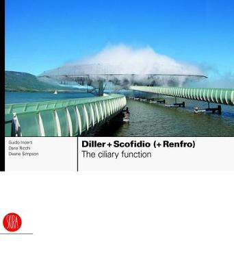 Diller + Scofidio (+ Renfro): The Ciliary Function: Works and Projects 1979-2007 (Hardback)